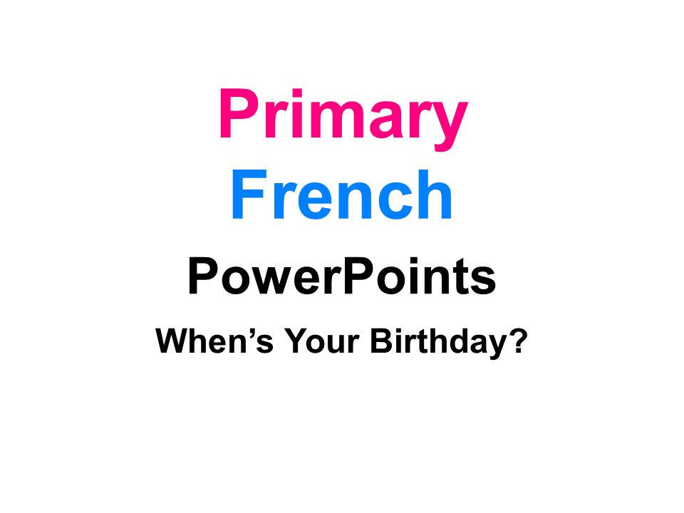 Primary French PowerPoints When's Your Birthday