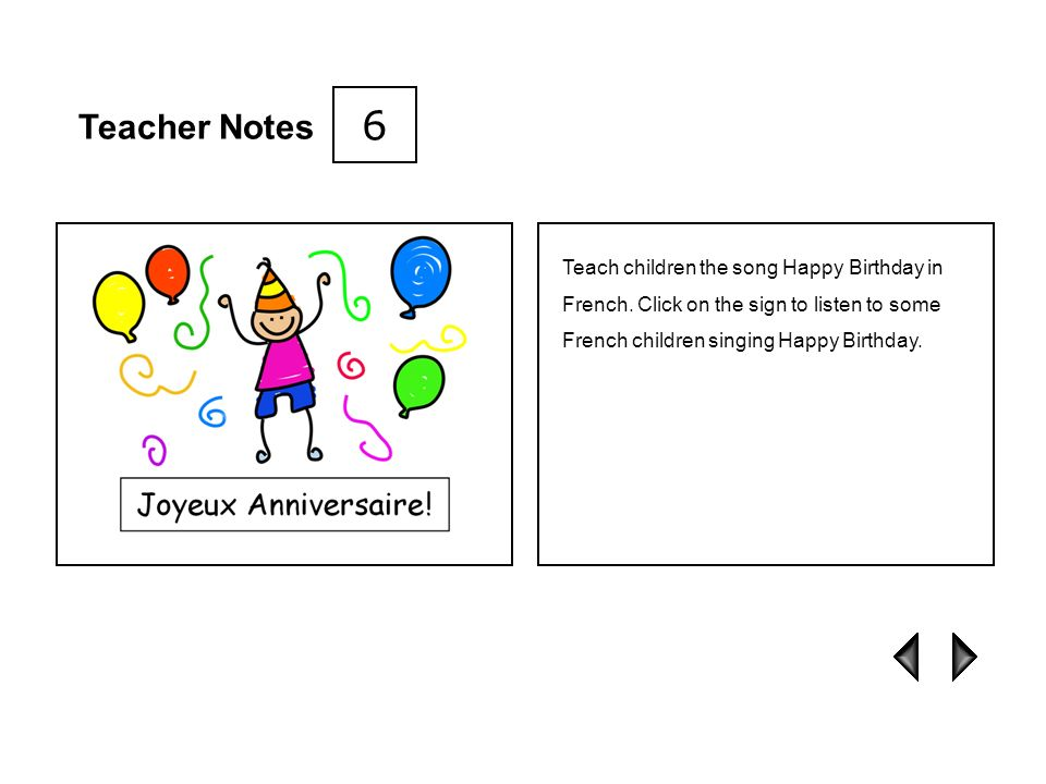 6 Teacher Notes. Teach children the song Happy Birthday in French.