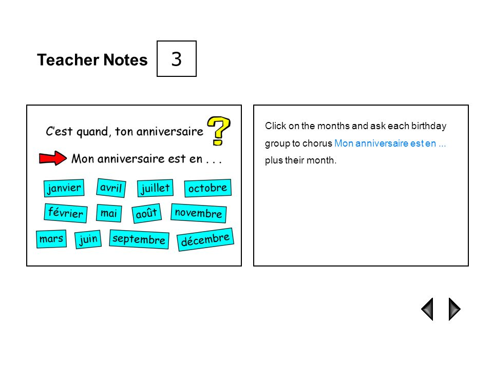 3 Teacher Notes. Click on the months and ask each birthday group to chorus Mon anniversaire est en ...