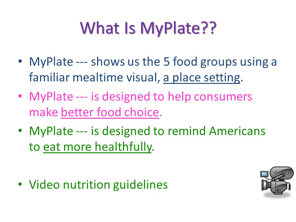What Is MyPlate MyPlate --- shows us the 5 food groups using a familiar mealtime visual, a place setting.