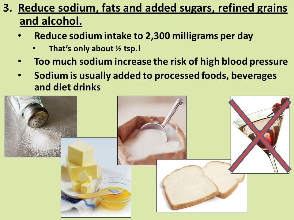 3. Reduce sodium, fats and added sugars, refined grains and alcohol.
