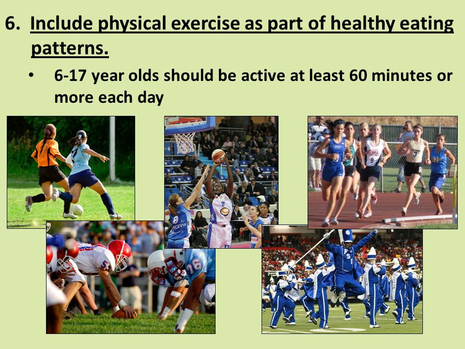 6. Include physical exercise as part of healthy eating patterns.