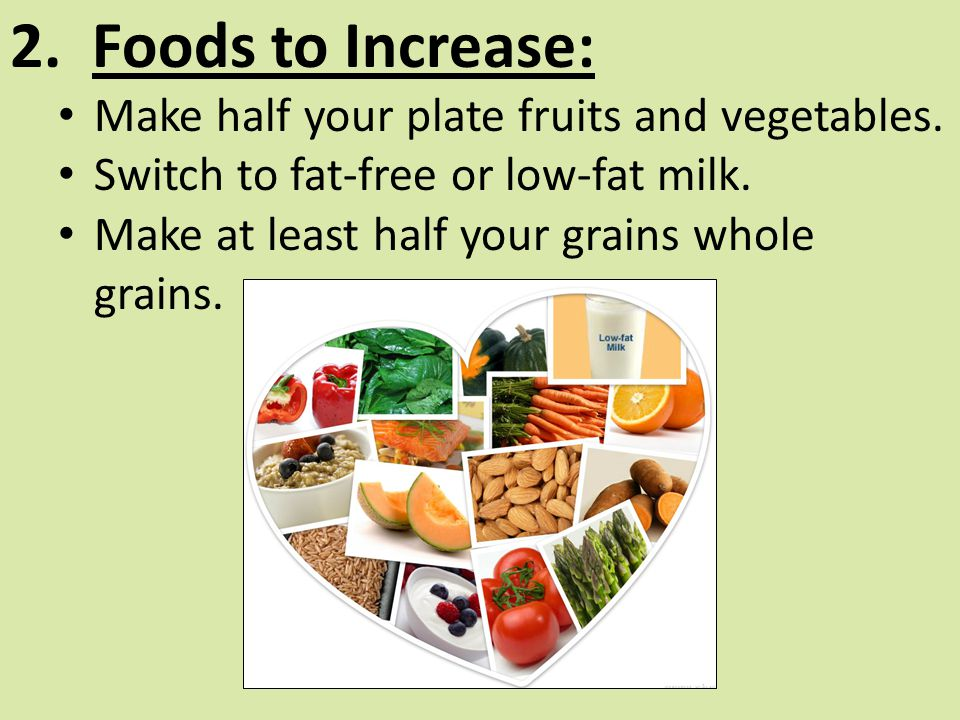 2. Foods to Increase: Make half your plate fruits and vegetables.
