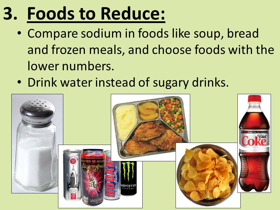 3. Foods to Reduce: Compare sodium in foods like soup, bread and frozen meals, and choose foods with the lower numbers.