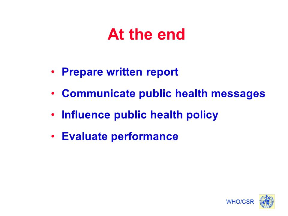 At the end Prepare written report Communicate public health messages