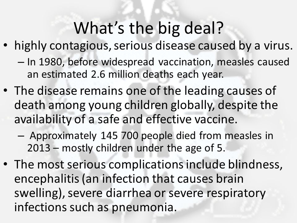 What's the big deal highly contagious, serious disease caused by a virus.