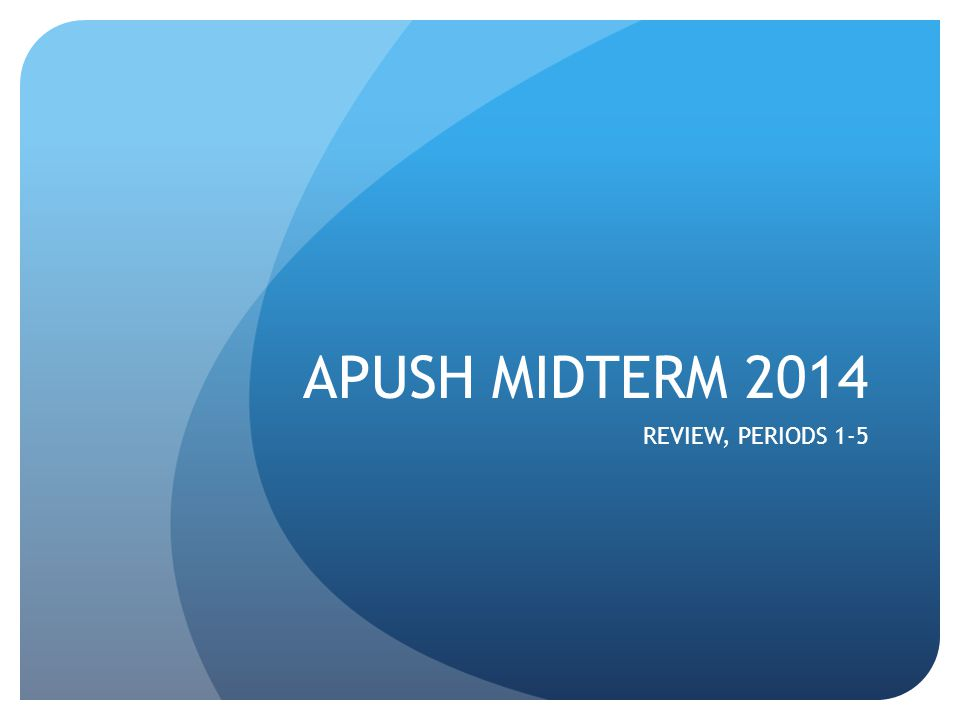apush midterm review Power point presentations, group activities, and review games are  e midterm  and final exams – these will be multiple choice exams.