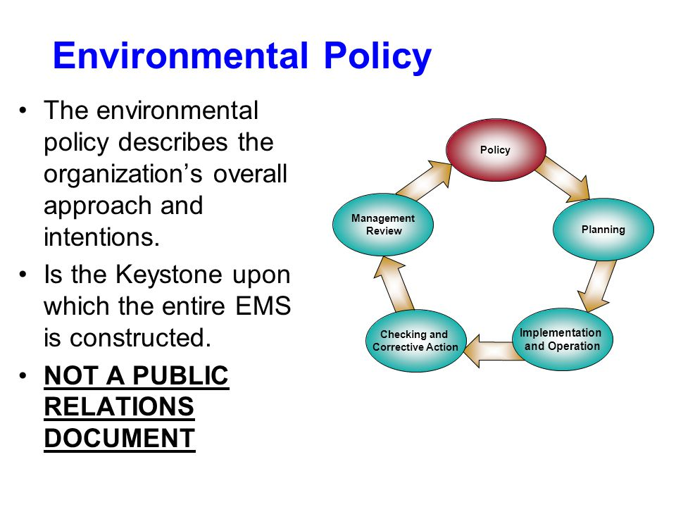 Environmental Policy The environmental policy describes the organization's overall approach and intentions.
