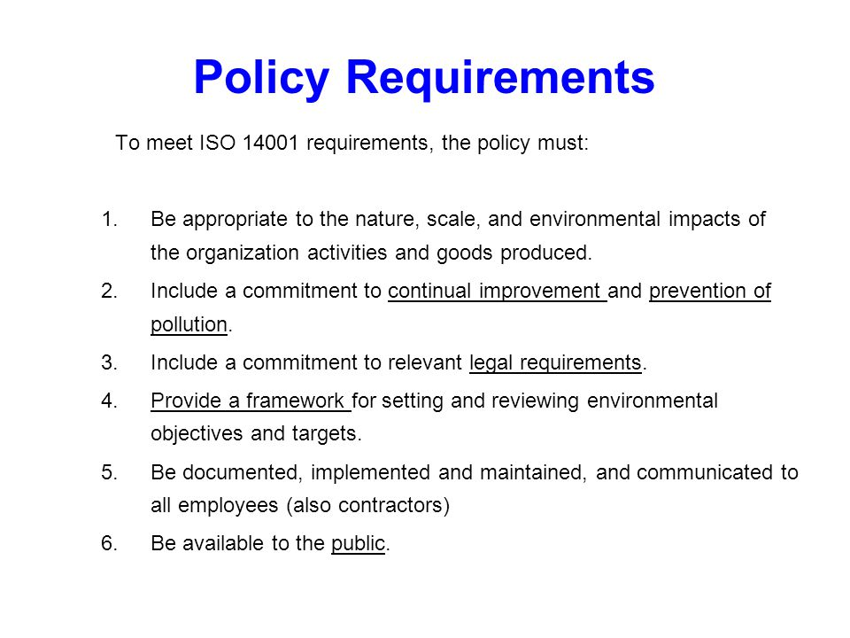 Policy Requirements To meet ISO 14001 requirements, the policy must:
