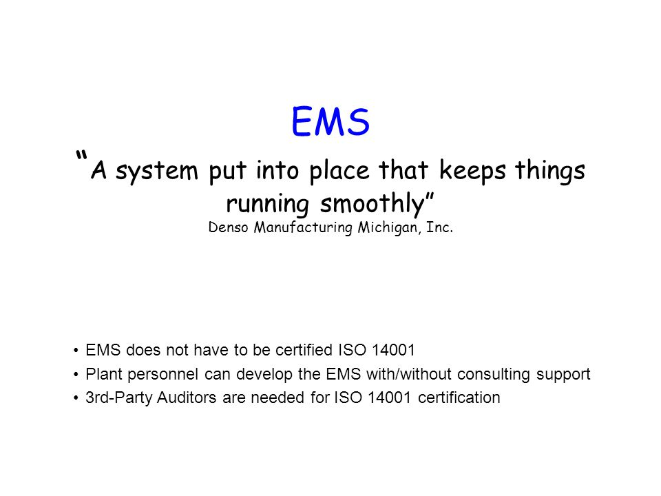 EMS A system put into place that keeps things running smoothly Denso Manufacturing Michigan, Inc.