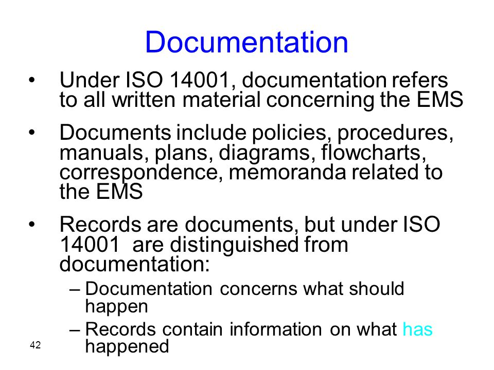 Documentation Under ISO 14001, documentation refers to all written material concerning the EMS.