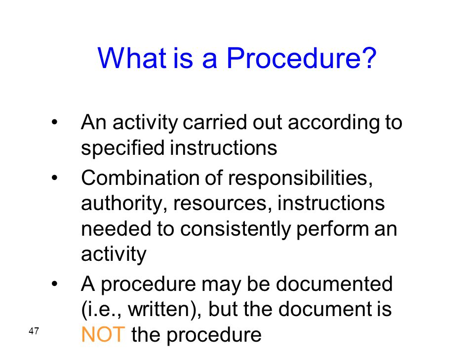 What is a Procedure An activity carried out according to specified instructions.
