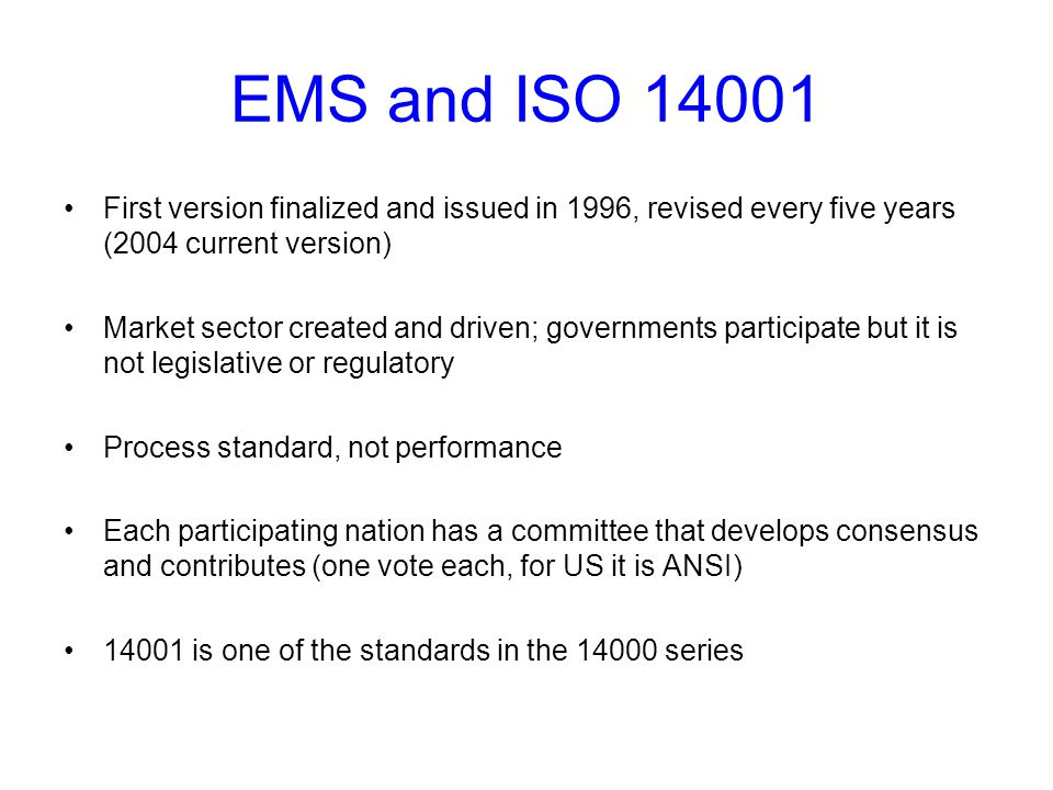EMS and ISO 14001 First version finalized and issued in 1996, revised every five years (2004 current version)