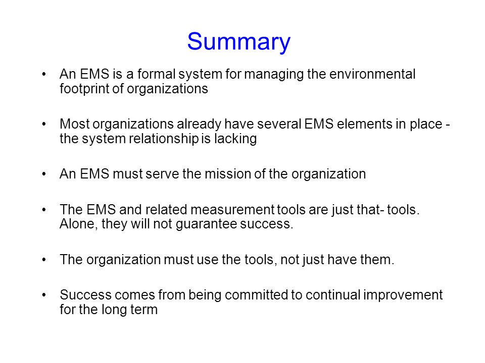 Summary An EMS is a formal system for managing the environmental footprint of organizations.