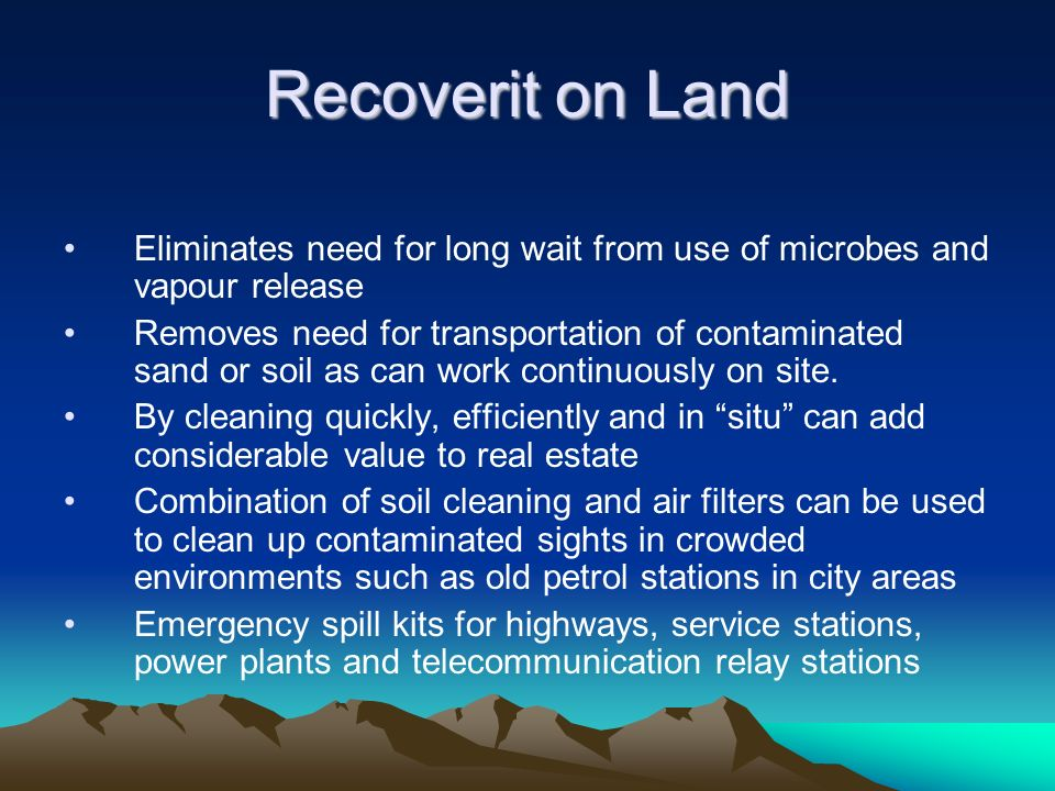Recoverit on Land Eliminates need for long wait from use of microbes and vapour release.