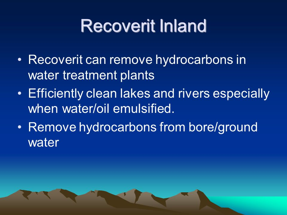 Recoverit Inland Recoverit can remove hydrocarbons in water treatment plants.