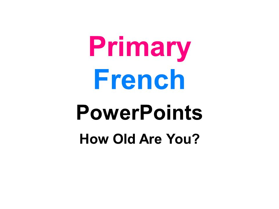 Primary French PowerPoints How Old Are You
