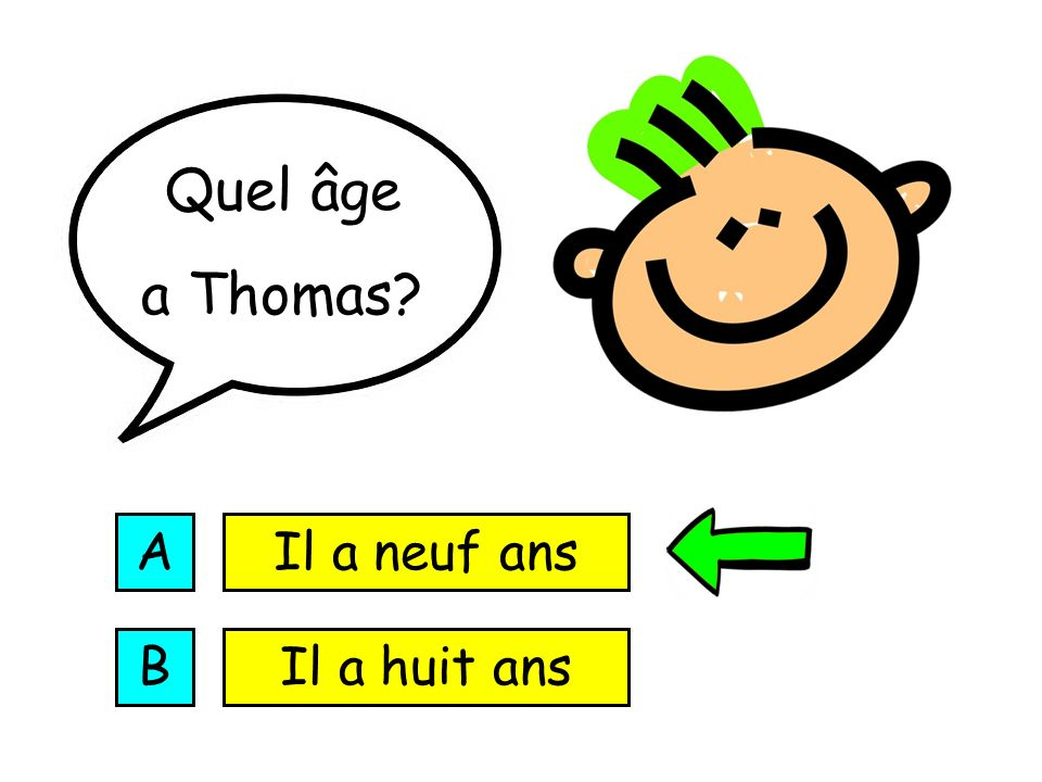 Quel âge a Thomas A Il a neuf ans B Il a huit ans