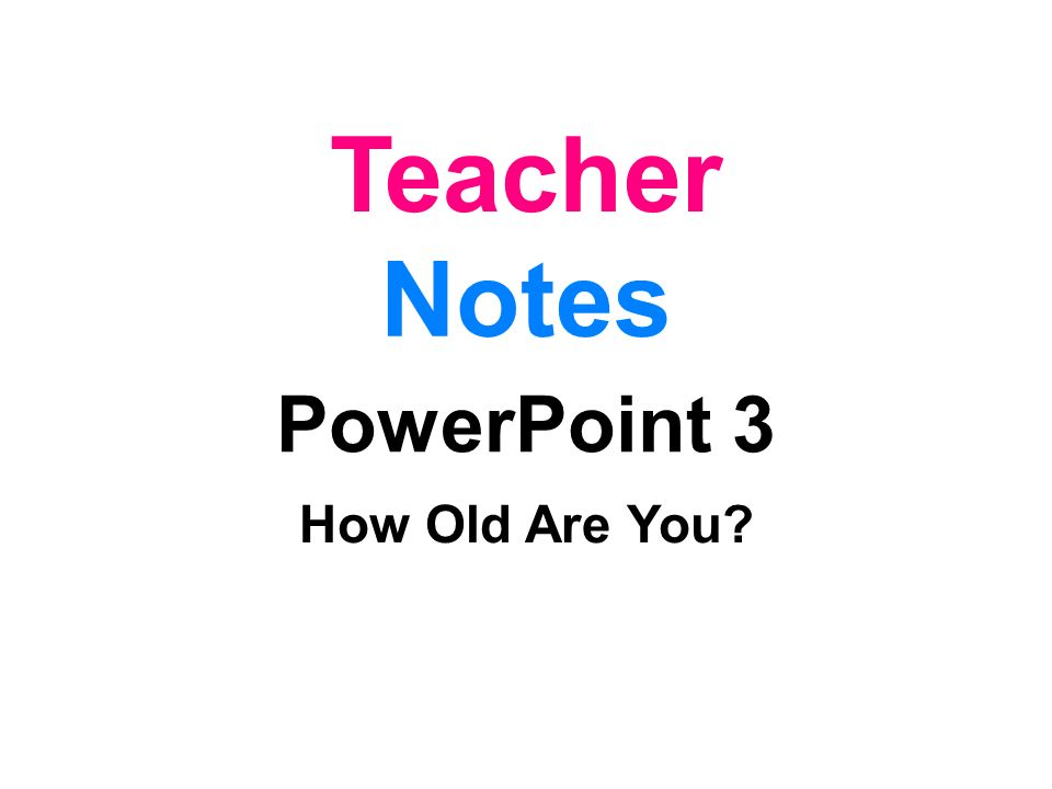 Teacher Notes PowerPoint 3 How Old Are You