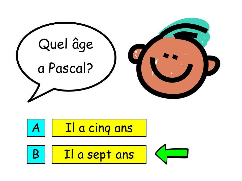 Quel âge a Pascal A Il a cinq ans B Il a sept ans