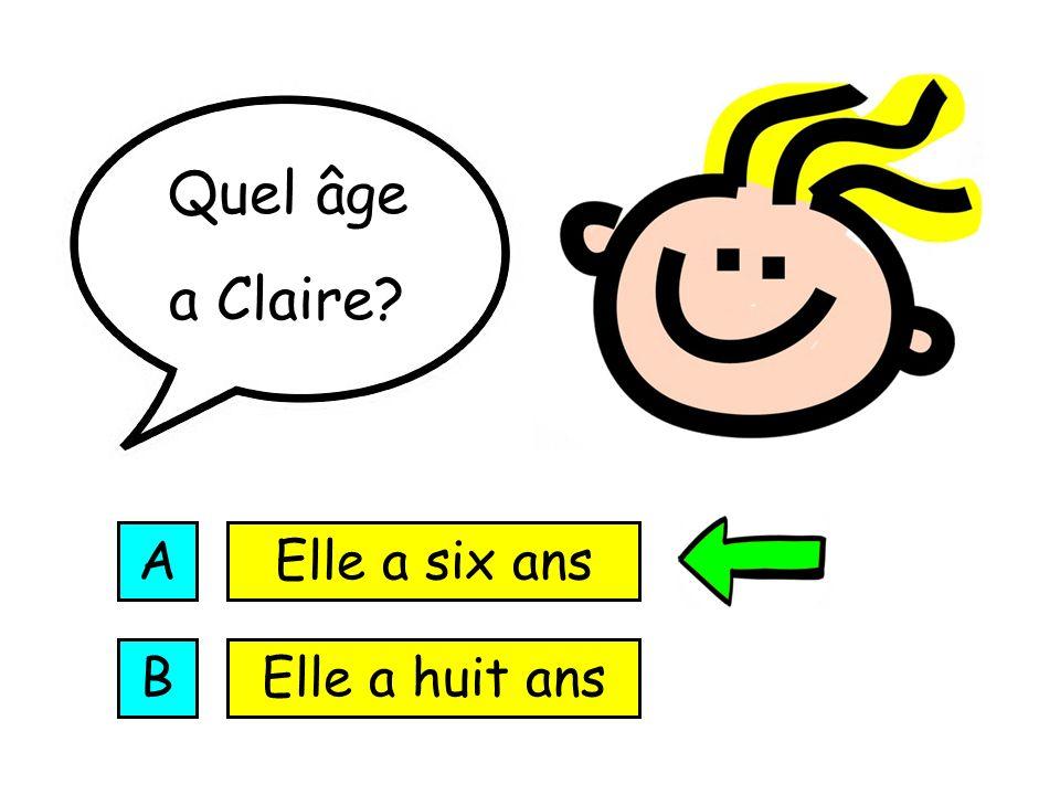 Quel âge a Claire A Elle a six ans B Elle a huit ans