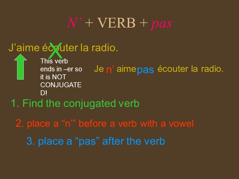 X N' + VERB + pas J'aime écouter la radio. n' pas