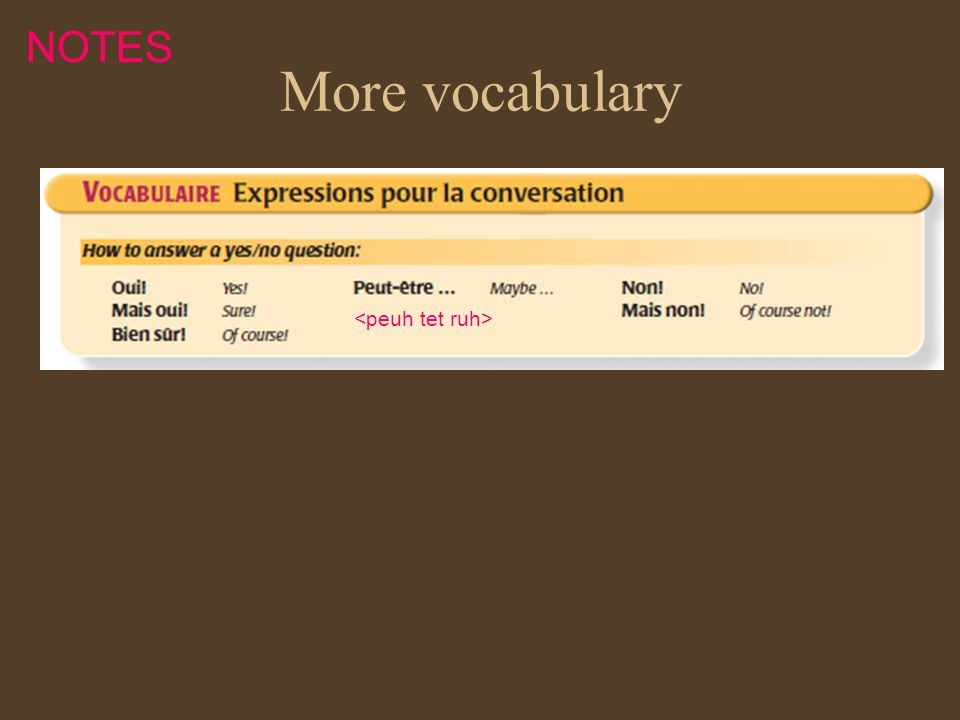 NOTES More vocabulary <peuh tet ruh>