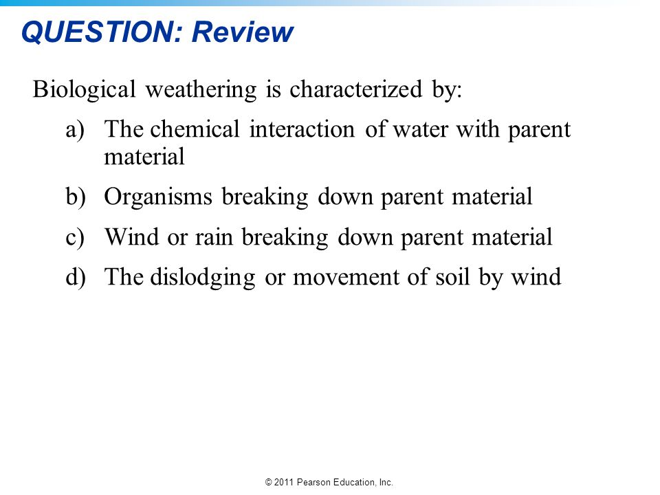 QUESTION: Review Biological weathering is characterized by: