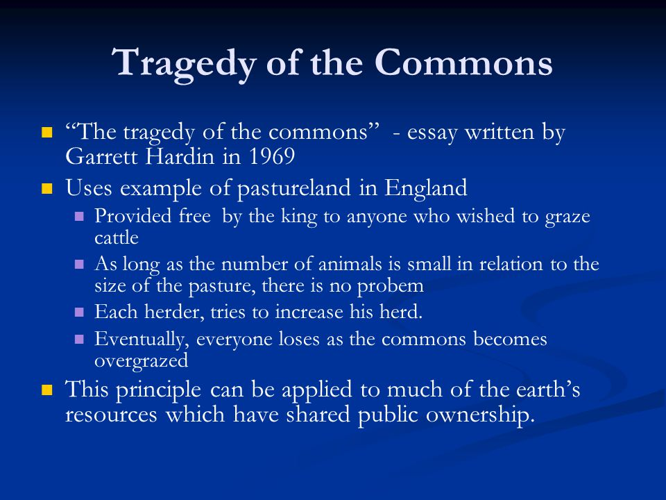 "in the essay the tragedy of the commons one factor that garrett hardin failed to consider was Posts about tragedy of the commons and i thought of garrett hardin and his micro-famous essay ""the tragedy of the consider this as it."