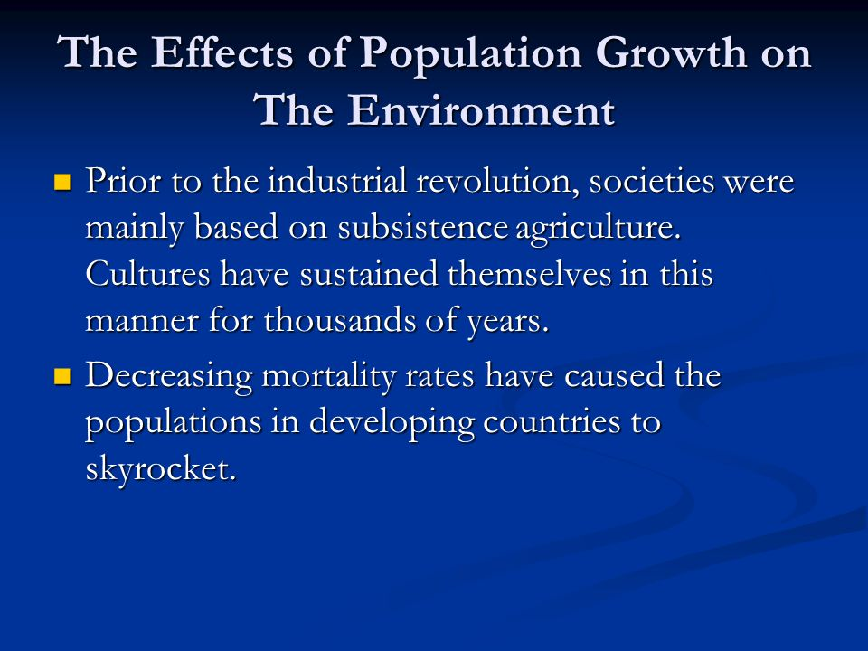 effects of population growth on environment Environmental effects the rapid increase of human population is putting an incredible strain on our environment while developed countries continue to pollute the environment and deplete its resources, developing countries are under increasing pressure to compete economically and their industrial advancements are damaging as well.