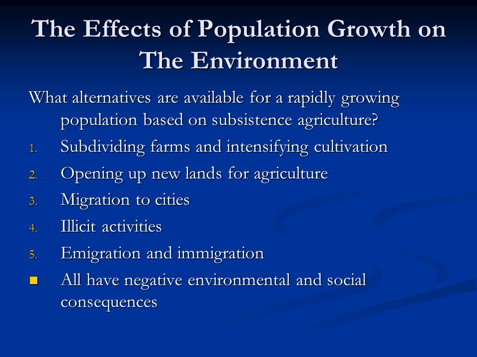 the effect of population growth Regarding the population growth of countries and other national populations, the effect of migration is normally not as influential as the effects of fertility and mortality, usually considered to be the major factors directly causing.
