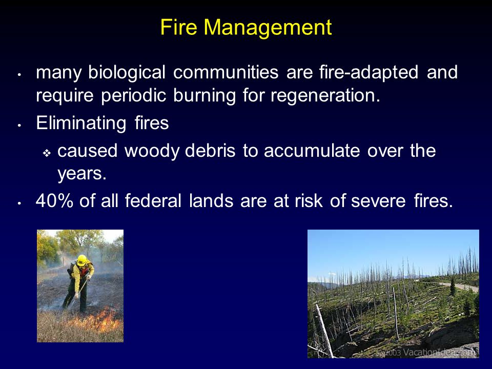 Fire Management many biological communities are fire-adapted and require periodic burning for regeneration.