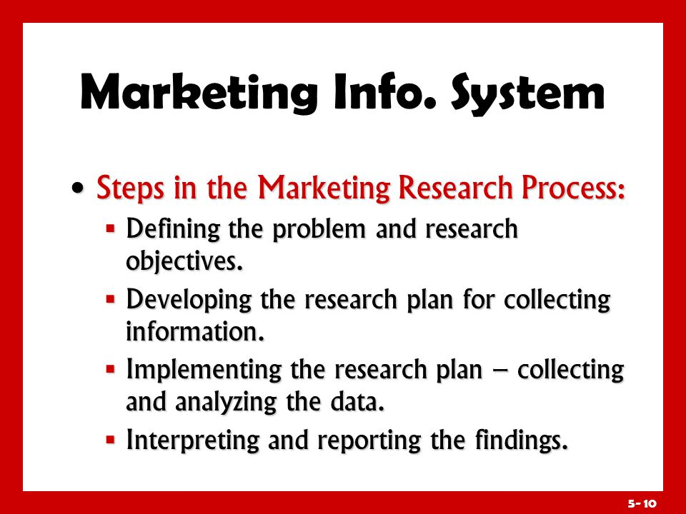 Marketing Info. System Step 1: Defining the problem and research objectives.