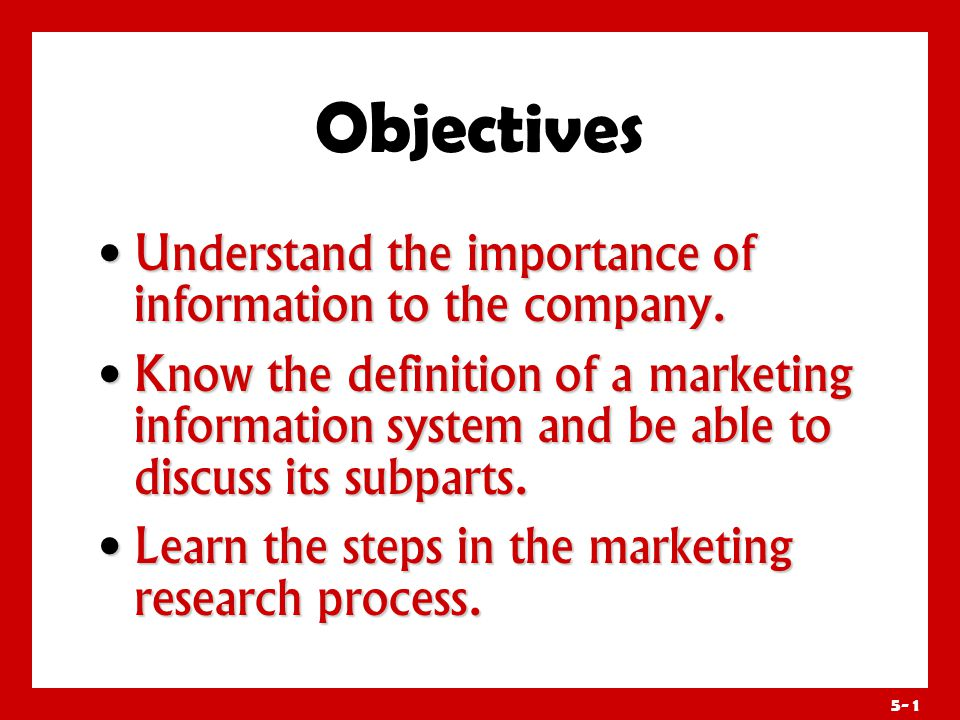 Objectives Learn how companies analyze and distribute marketing information.