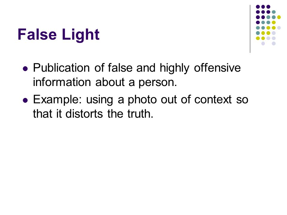 False Light Publication of false and highly offensive information about a person.