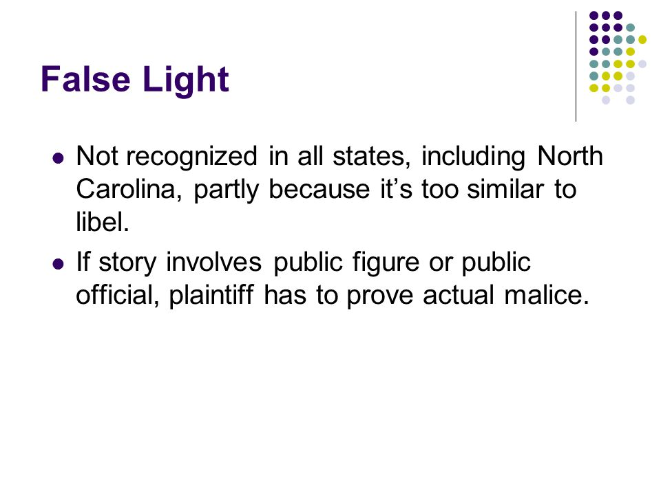 False Light Not recognized in all states, including North Carolina, partly because it's too similar to libel.