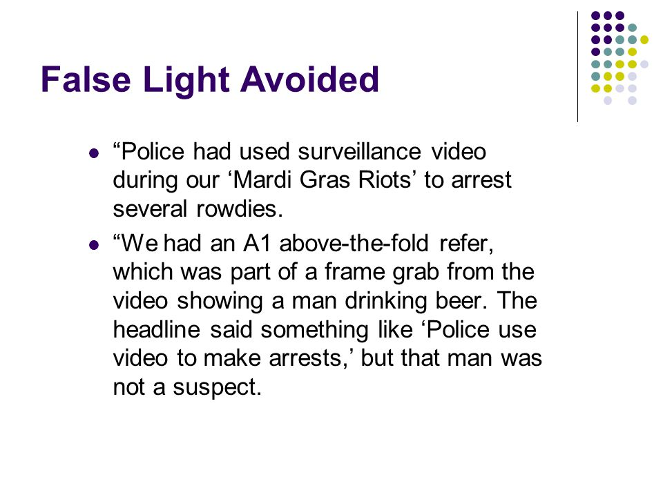 False Light Avoided Police had used surveillance video during our 'Mardi Gras Riots' to arrest several rowdies.