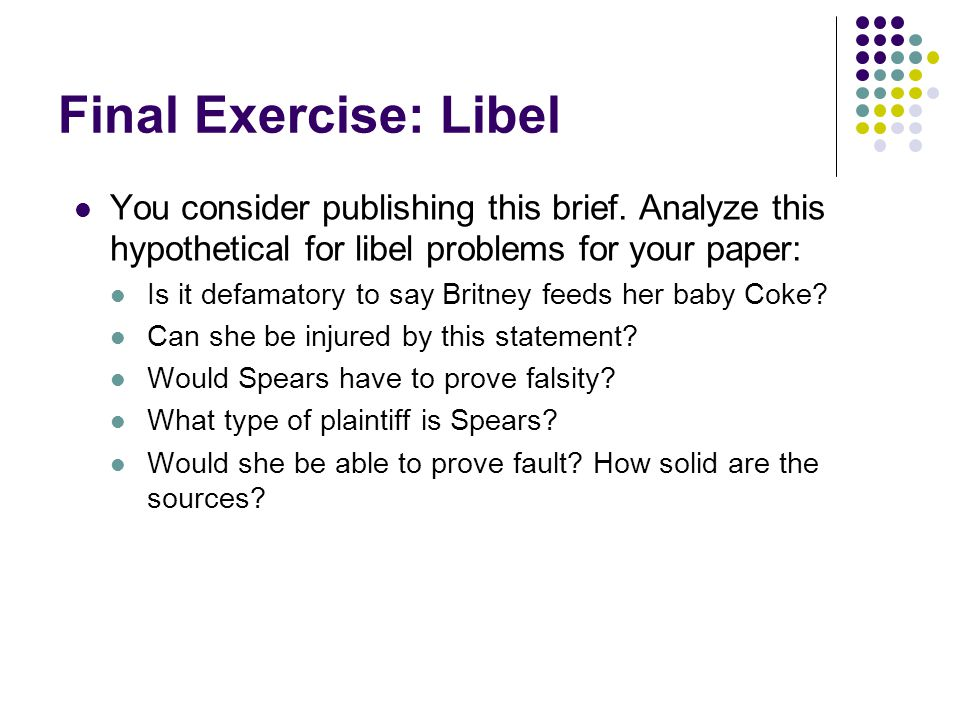 Final Exercise: Libel You consider publishing this brief. Analyze this hypothetical for libel problems for your paper: