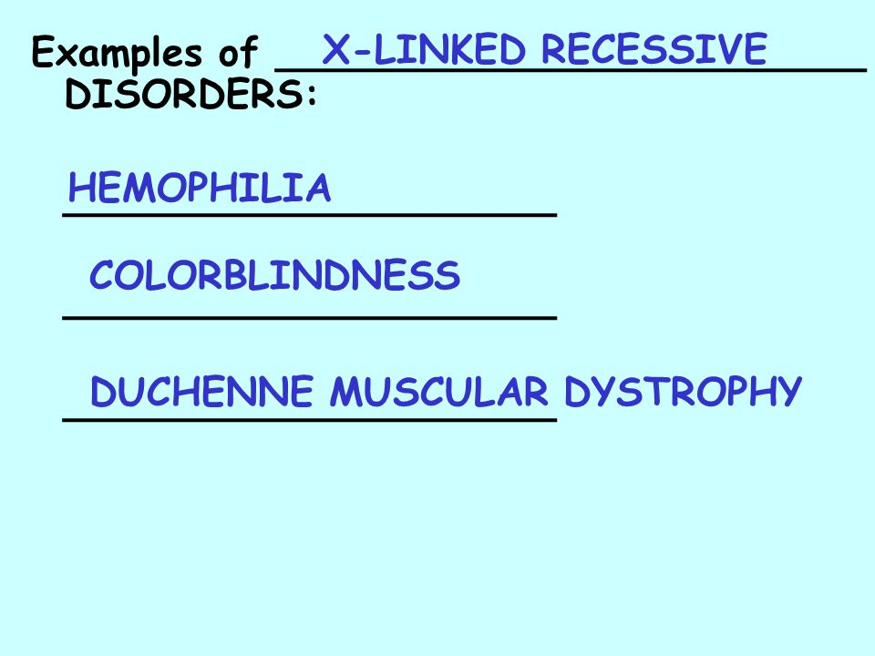 X-LINKED RECESSIVE Examples of ________________________ DISORDERS: ____________________. HEMOPHILIA.