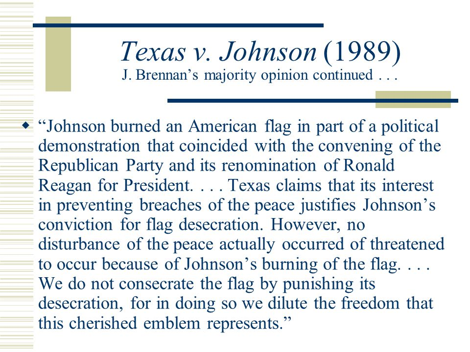 justice brennans opinion in texas vs johnson Johnson's case was then reviewed by the texas court of criminal appeals,  which  justice william j brennan jr wrote the majority opinion for the  court.