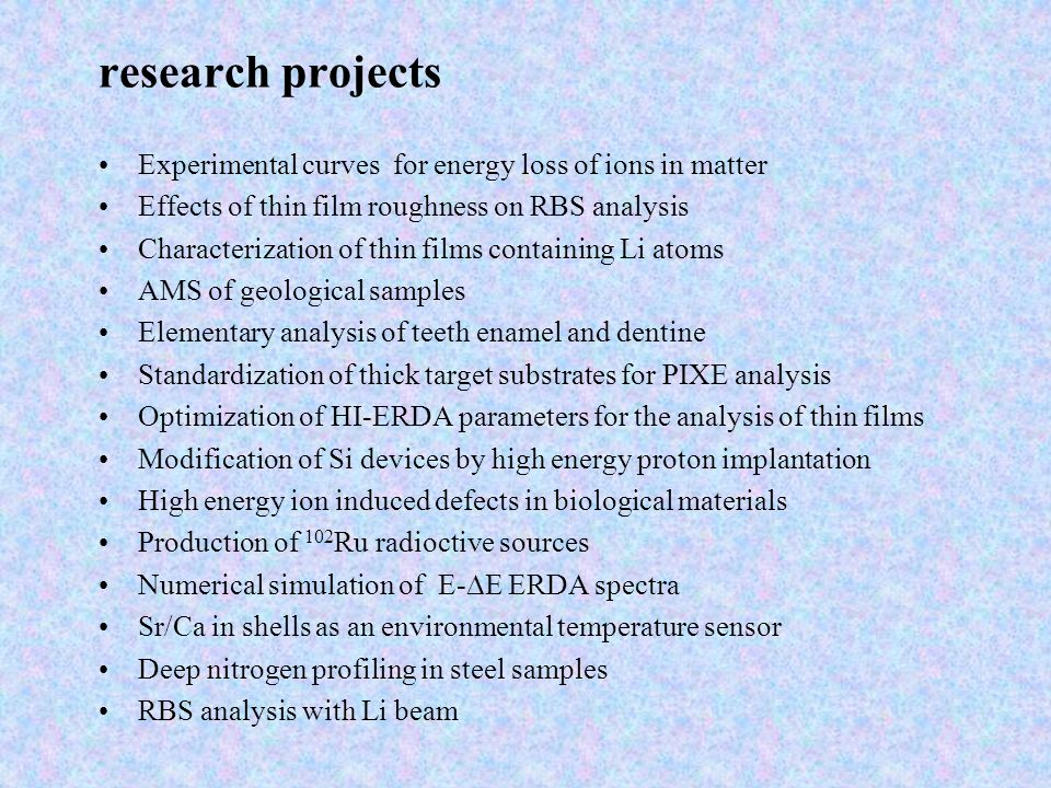 research projects Experimental curves for energy loss of ions in matter. Effects of thin film roughness on RBS analysis.
