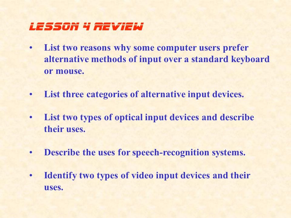 lesson 4 Review List two reasons why some computer users prefer alternative methods of input over a standard keyboard or mouse.