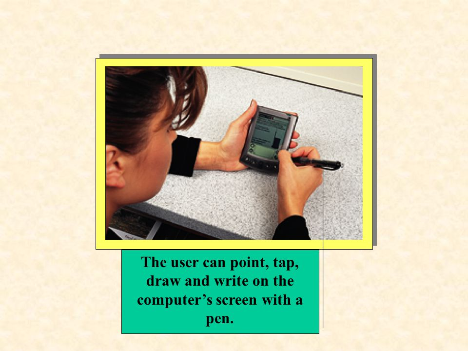 The user can point, tap, draw and write on the computer's screen with a pen.
