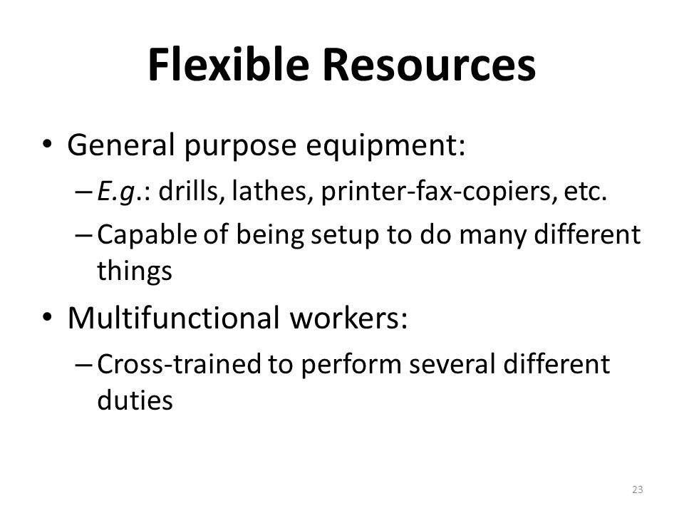 Flexible Resources General purpose equipment: Multifunctional workers:
