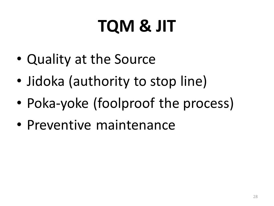 TQM & JIT Quality at the Source Jidoka (authority to stop line)