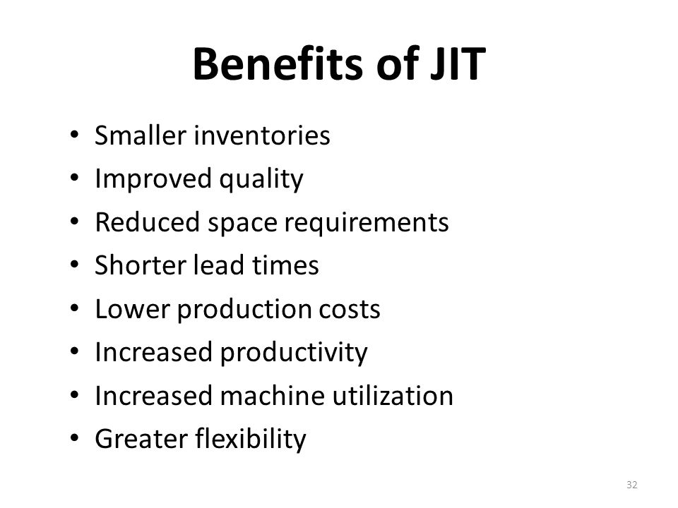 Benefits of JIT Smaller inventories Improved quality