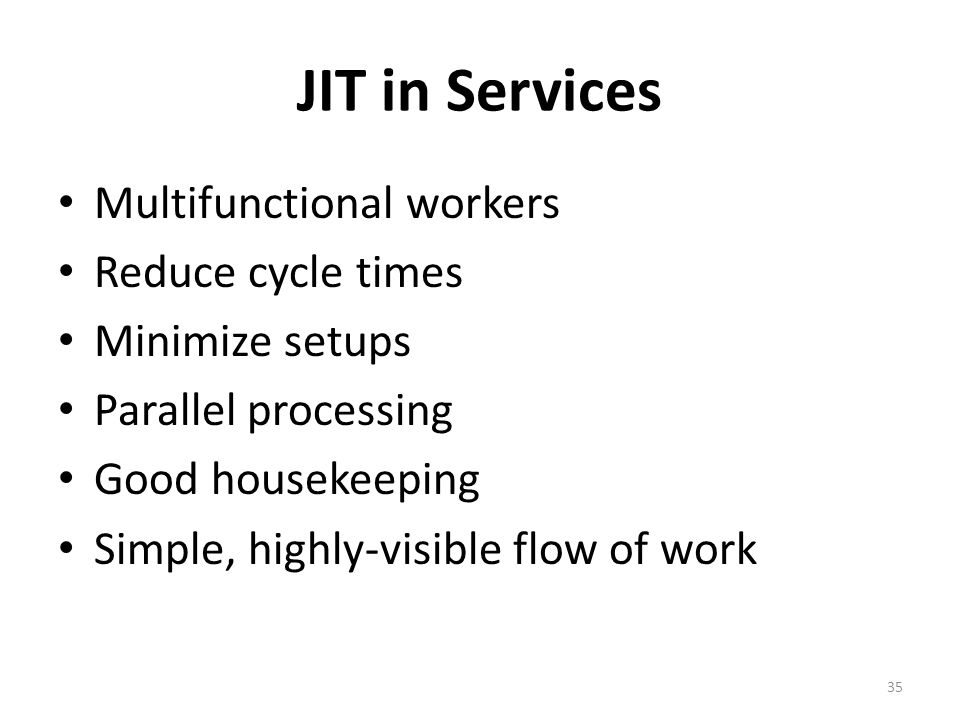 JIT in Services Multifunctional workers Reduce cycle times