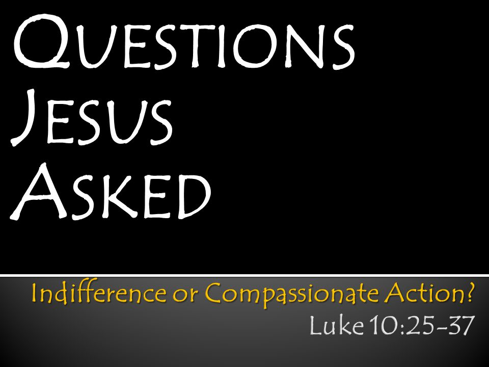 Indifference or Compassionate Action Luke 10:25-37