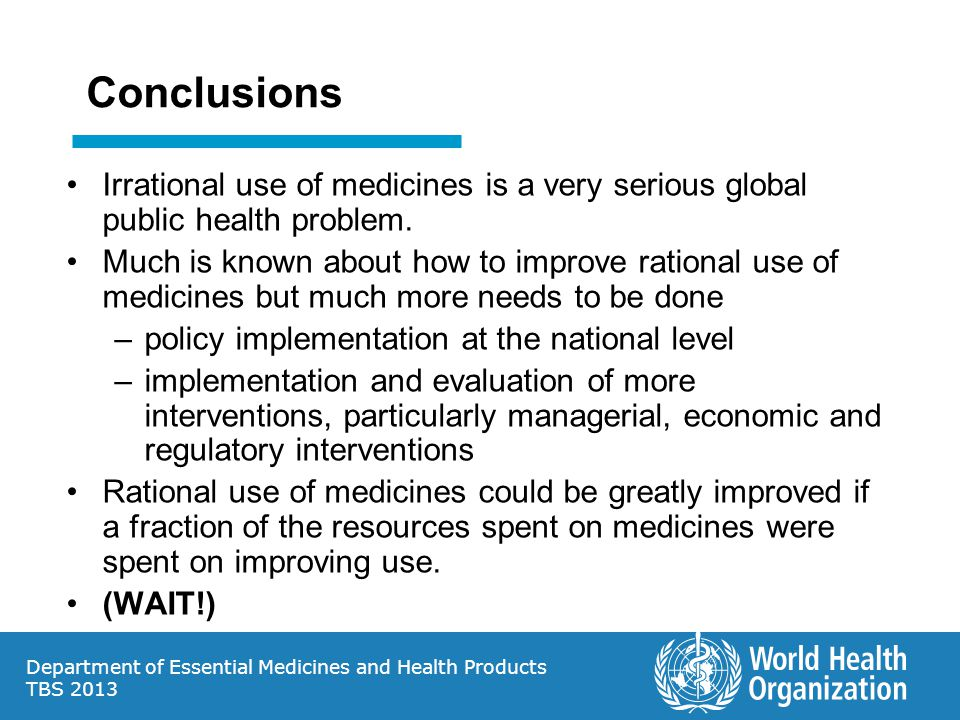 Conclusions Irrational use of medicines is a very serious global public health problem.