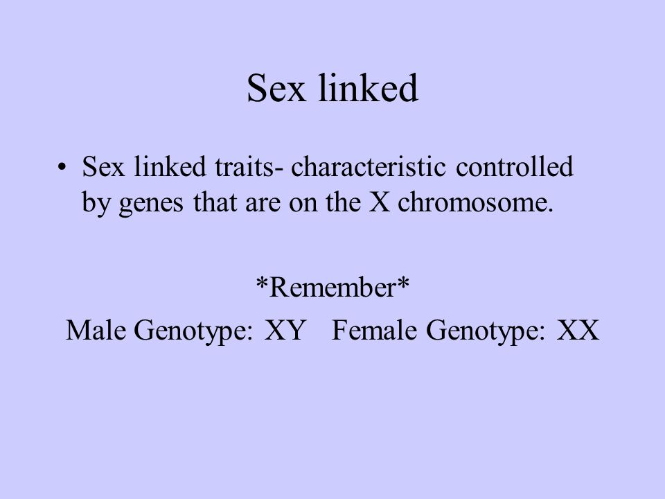26 Sex-linked (traits carried on sex chromosome, usually X-linked)